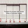 <strong>Problemi di accesso risorse Wiley e Cochrane Library</strong>